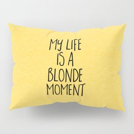 Blonde Moment Funny Quote Pillow Sham