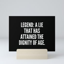 Legend A lie that has attained the dignity of age Mini Art Print