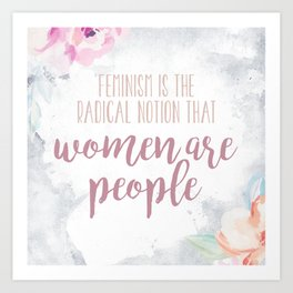 Feminism is the Radical Notion That Women Are People Art Print