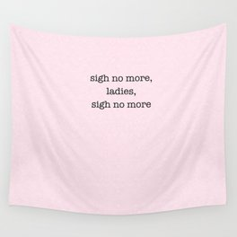 sigh no more, ladies, sigh no more, william shakespeare Wall Tapestry