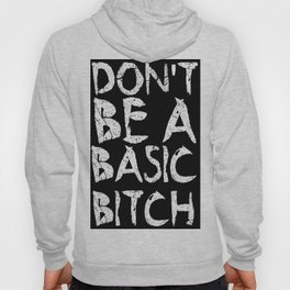 Don't be a basic bitch Hoody