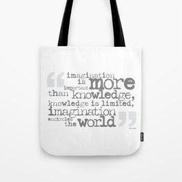 imagination is more important than knowledge… Tote Bag