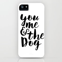 Love Quote You Me And The Dog Anniversary Gift For Him For Her Wall Quote Quote Print Art iPhone Case