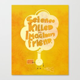 Science killed my imaginary friend Canvas Print