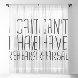 I can't I have rehearsal Sheer Curtain