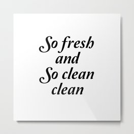 So fresh and so clean clean sign Metal Print