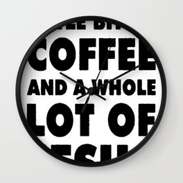 I NEED A LITTLE BIT OF COFFEE AND A WHOLE LOT OF JESUS T-SHIRT Wall Clock