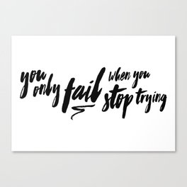 You only fail when you stop trying Canvas Print