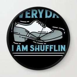 Everyday I Am Shufflin Wall Clock