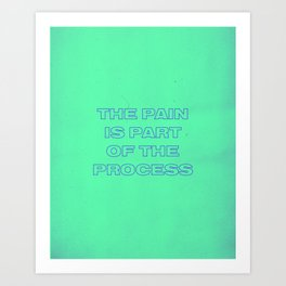 THE PAIN IS PART OF THE PROCESS Art Print