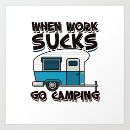 Camping - Work Sucks Go Camping Art Print
