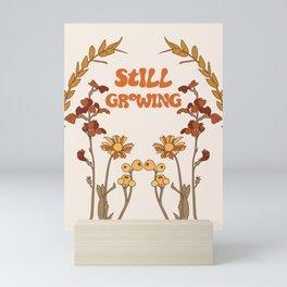 Still Growing Mini Art Print