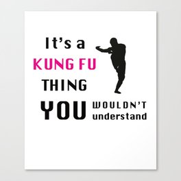 It's A Kung Fu Thing ... Canvas Print