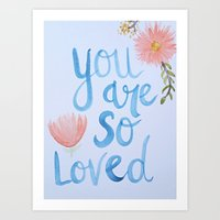 you are so loved Art Prints featuring You Are so Loved  by Karlyprichard