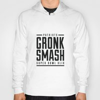 patriots Hoodies featuring Gronk Smash Superbowl BW by PatsSwag