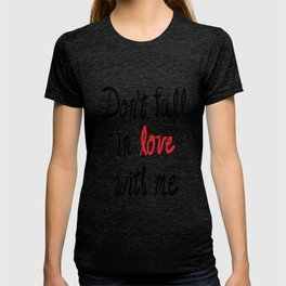 Don't Fall in Love with Me T-shirt