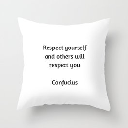 Confucius Quote - Respect yourself and others will respect you Throw Pillow