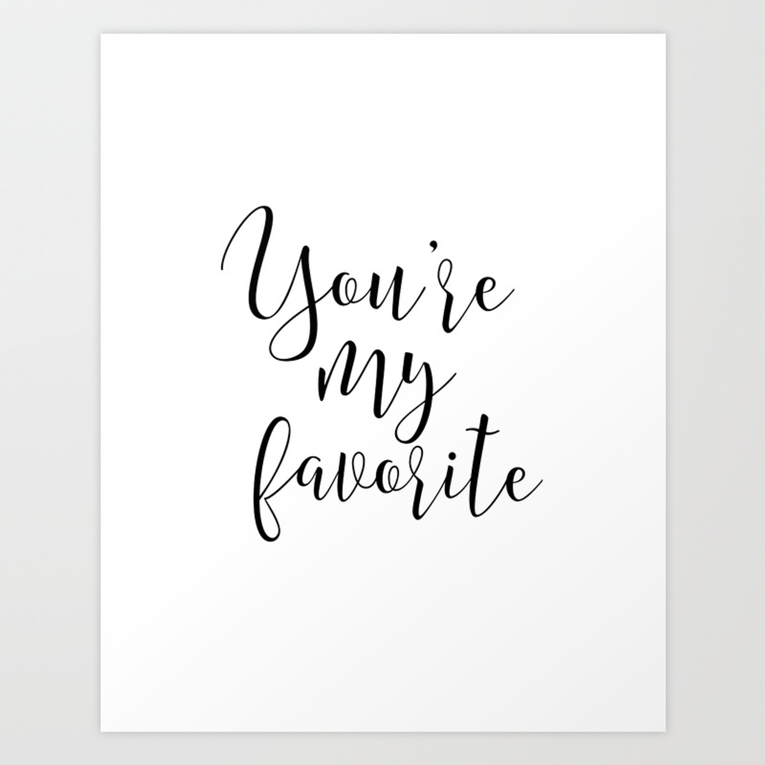 YOU\'RE My FAVORITE, Gift For Him,Boyfriend Gift,Gift foR her,You\'re My  Person,Love Quote,Love Art,Lo Art Print