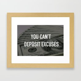 YOU CAN'T DEPOSIT EXCUSES Framed Art Print