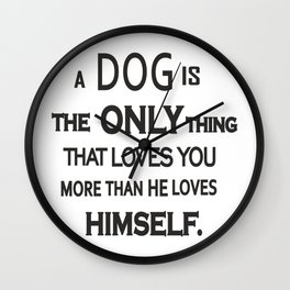 DOG IS THE ONLY TRUE FRIEND Wall Clock