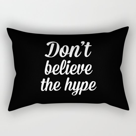 Don't Believe The Hype Quote Rectangular Pillow