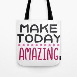 Make Today Amazing Tote Bag