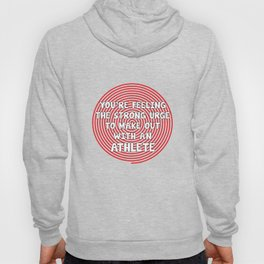 You're Feeling Urge to Make Out with an Athlete T-Shirt Hoody