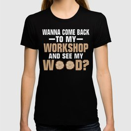 Wanna See My Wood Funny Woodworking Men Tools T-shirt