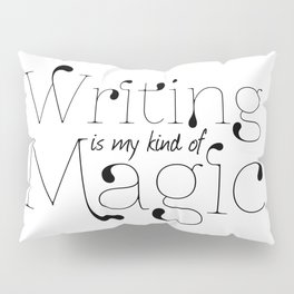 Writing Is My kind Of Magic Pillow Sham