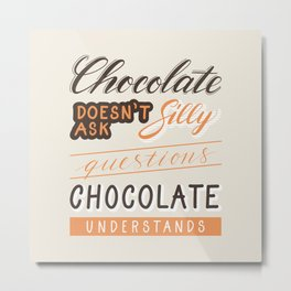 Chocolate understands Metal Print