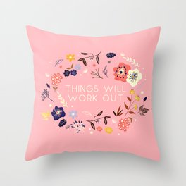 Things will work out - flowers and type Throw Pillow