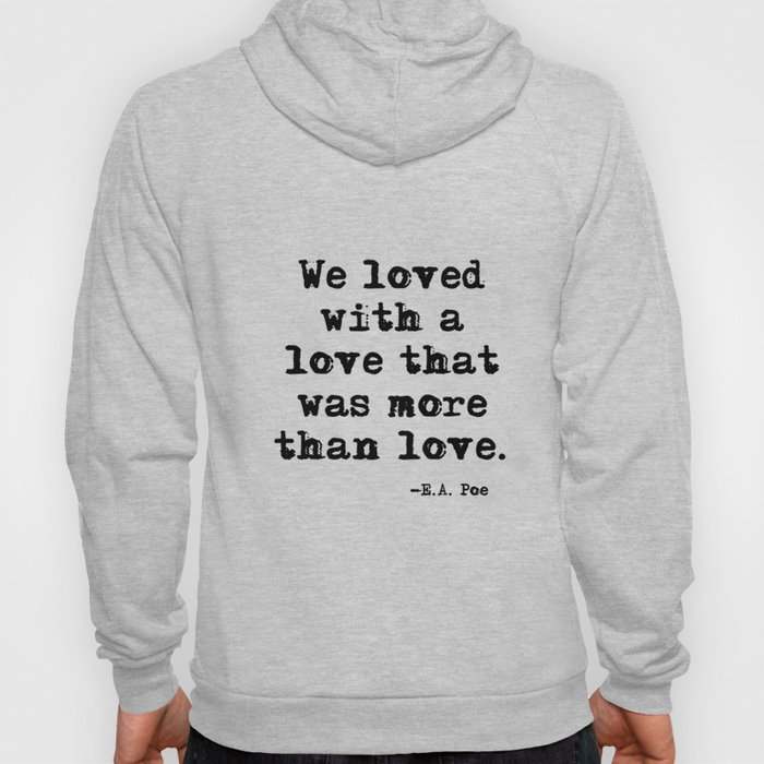 We loved with a love that was more than love Hoody