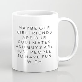 FEMINISM POSTER, Maybe Our Girlfriends Are Our Soulmates,Girls Room Decor,Sarcasm Quote Coffee Mug