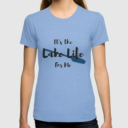 It's the Lake Life for Me T-shirt