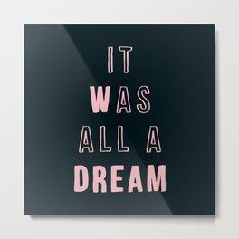 It Was All a Dream Metal Print