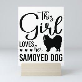 This Girl Loves Her Samoyed Dog bw Mini Art Print
