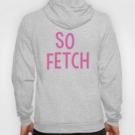 So Fetch Hoody