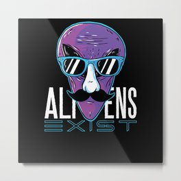 Alien Saying Aliens Exist Gift Metal Print