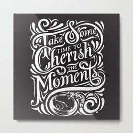 Take Some Time To Cherish The Moments Metal Print