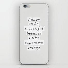 I Have to Be Successful Because I Like Expensive Things monochrome typography home wall decor iPhone Skin