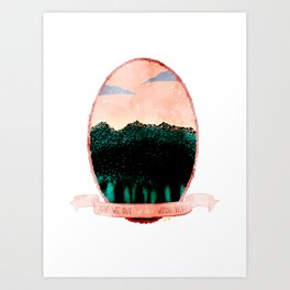 Are We Out of the Woods Yet? Art Print