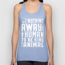 Animal Lover Be Kind to Animals It Takes nothing away from a human to be kind to an animal Unisex Tank Top