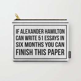 If alexander hamilton can write 51 essays in 6 months you can finish this paper Carry-All Pouch
