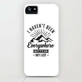 I Haven't Been Everywhere iPhone Case