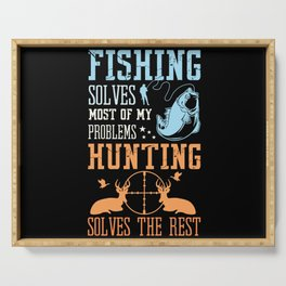 Fishing Solves Problems Hunting Solves Serving Tray