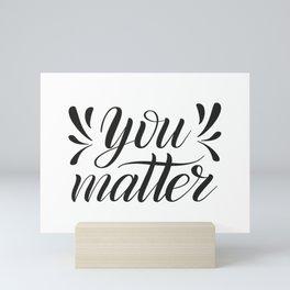 You matter. Positive hand lettering. Mini Art Print