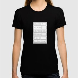 You Can't Stand Librarians. T-shirt
