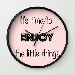 It's time to enjoy little things Wall Clock