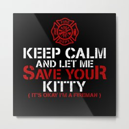 Keep Calm Let Me Save Your Kitty Firefighter Metal Print