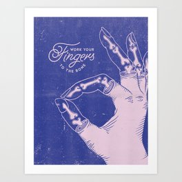 Work your fingers to the bone Art Print